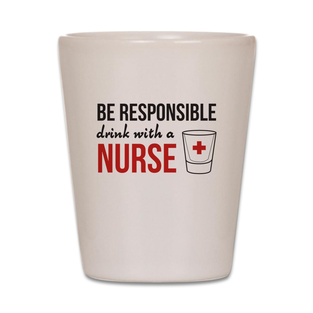 CafePress Drink with a nurse Shot Glass