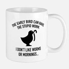 The Early Bird Can Have The Stupid Worm Mug