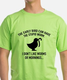 The Early Bird Can Have The Stupid Worm T-Shirt