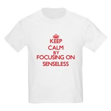 Keep Calm by focusing on Senseless T-Shirt
