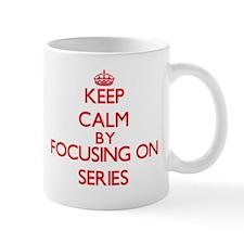 Keep Calm by focusing on Series Mugs
