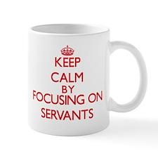 Keep Calm by focusing on Servants Mugs