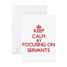 Keep Calm by focusing on Servants Greeting Cards