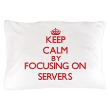 Keep Calm by focusing on Servers Pillow Case