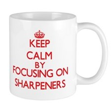 Keep Calm by focusing on Sharpeners Mugs