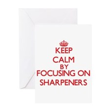 Keep Calm by focusing on Sharpeners Greeting Cards