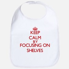 Keep Calm by focusing on Shelves Bib