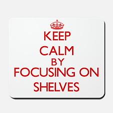 Keep Calm by focusing on Shelves Mousepad