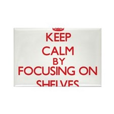 Keep Calm by focusing on Shelves Magnets