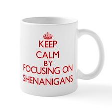 Keep Calm by focusing on Shenanigans Mugs