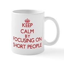 Keep Calm by focusing on Short People Mugs