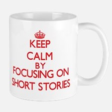 Keep Calm by focusing on Short Stories Mugs