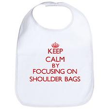 Keep Calm by focusing on Shoulder Bags Bib
