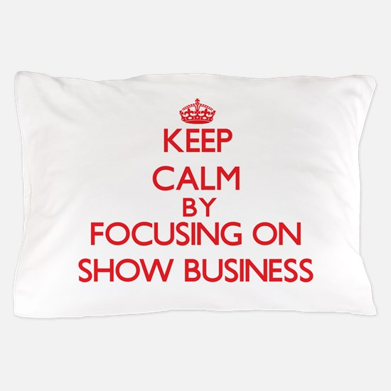 Keep Calm by focusing on Show Business Pillow Case