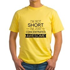 I'm Not Short I'm Just Concentrated Awesome T