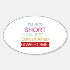 I'm Not Short I'm Just Concentrated Awesome Sticke