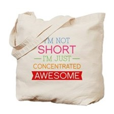 I'm Not Short I'm Just Concentrated Awesome Tote B