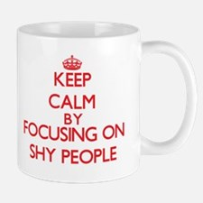 Keep Calm by focusing on Shy People Mugs