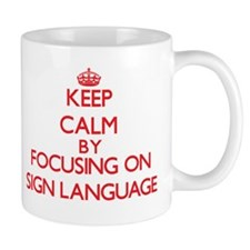 Keep Calm by focusing on Sign Language Mugs