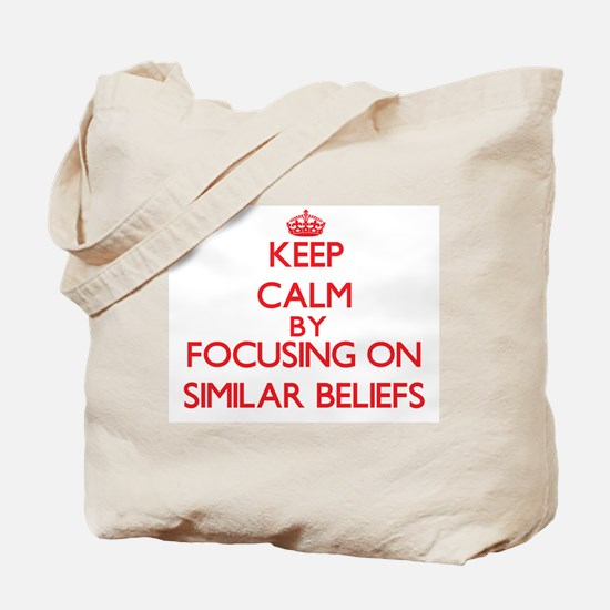 Keep Calm by focusing on Similar Beliefs Tote Bag