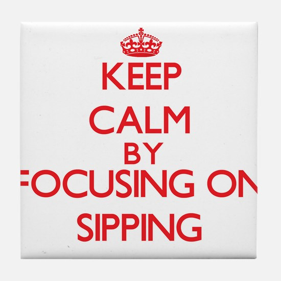 Keep Calm by focusing on Sipping Tile Coaster
