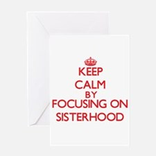 Keep Calm by focusing on Sisterhood Greeting Cards