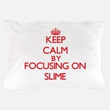 Keep Calm by focusing on Slime Pillow Case