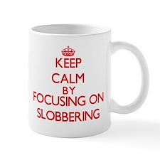 Keep Calm by focusing on Slobbering Mugs