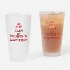 Keep Calm by focusing on Slow Motio Drinking Glass