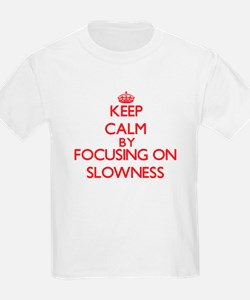 Keep Calm by focusing on Slowness T-Shirt