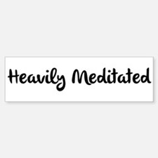 Heavily Meditated Bumper Bumper Bumper Sticker