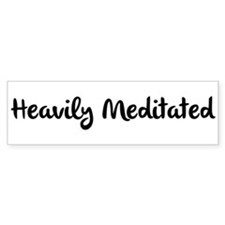Heavily Meditated Bumper Bumper Sticker