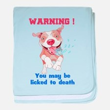 Warning Pitbull Licked to death baby blanket
