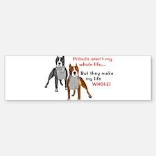 Pitbulls Make Life Whole Bumper Bumper Bumper Sticker
