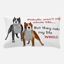 Pitbulls Make Life Whole Pillow Case