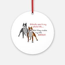 Pitbulls Make Life Whole Ornament (Round)