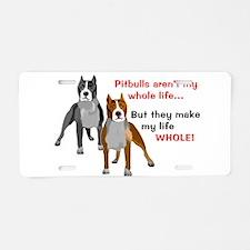 Pitbulls Make Life Whole Aluminum License Plate