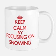 Keep Calm by focusing on Snowing Mugs