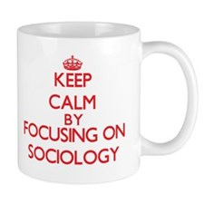 Keep Calm by focusing on Sociology Mugs