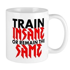 Train Insane Or Remain The Same Mugs
