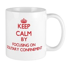 Keep Calm by focusing on Solitary Confinement Mugs