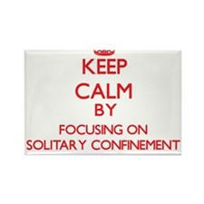 Keep Calm by focusing on Solitary Confinem Magnets