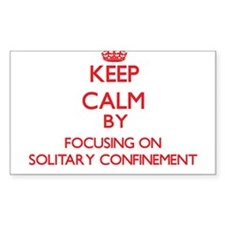 Keep Calm by focusing on Solitary Confinem Decal