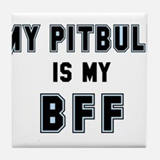 My Pitbull is my BFF Tile Coaster