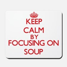 Keep Calm by focusing on Soup Mousepad