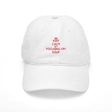 Keep Calm by focusing on Soup Baseball Cap