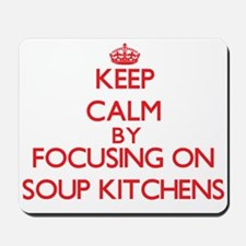 Keep Calm by focusing on Soup Kitchens Mousepad