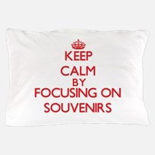 Keep Calm by focusing on Souvenirs Pillow Case