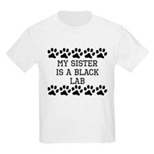 My Sister Is A Black Lab T-Shirt