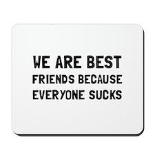 Best Friends Everyone Sucks Mousepad